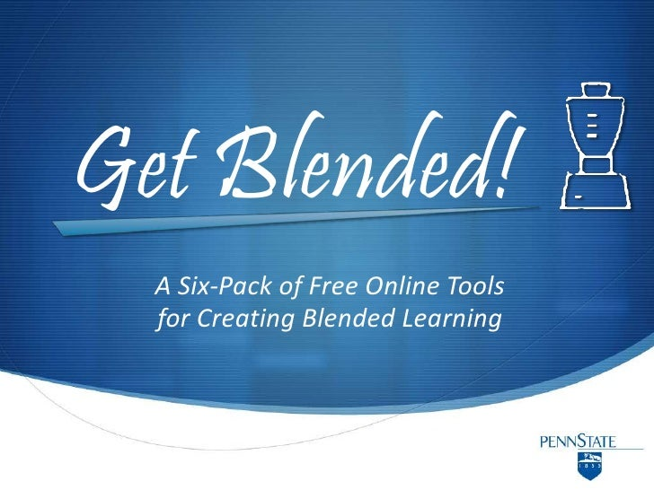 Get Blended! <br />A Six-Pack of Free Online Tools <br />for Creating Blended Learning<br />