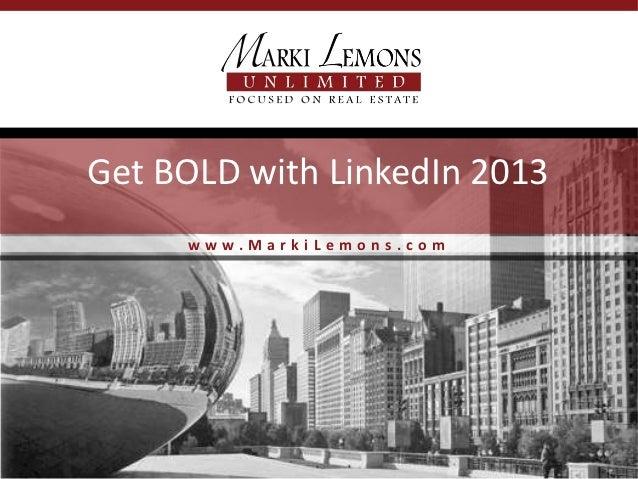 Get BOLD with LinkedIn 2013     www.MarkiLemons.com