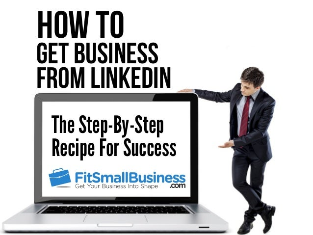 Get Business From LinkedIn How To The Step-By-Step Recipe For Success