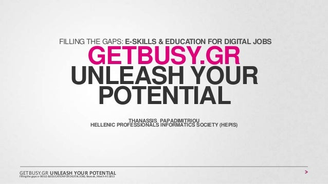 GETBUSY.GRUNLEASH YOURPOTENTIALTHANASSIS PAPADIMITRIOUHELLENIC PROFESSIONALS INFORMATICS SOCIETY (HEPIS)FILLING THE GAPS: ...