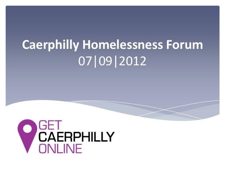 Caerphilly Homelessness Forum          07|09|2012