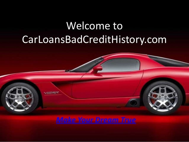 Welcome toCarLoansBadCreditHistory.com      Make Your Dream True