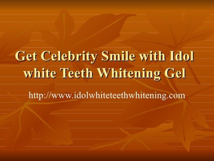Get Celebrity Smile with Idol white Teeth Whitening Gel http://www.idolwhiteteethwhitening.com
