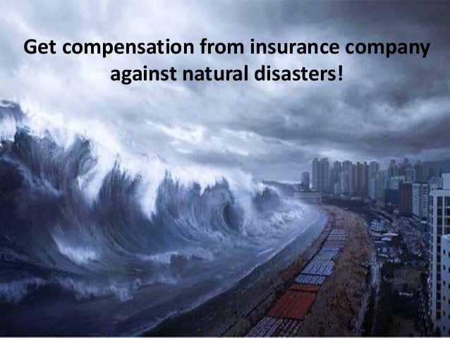 Get compensation from insurance company against natural disasters!