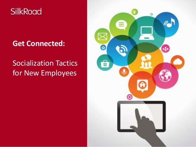 Get Connected:  Socialization Tactics  for New Employees