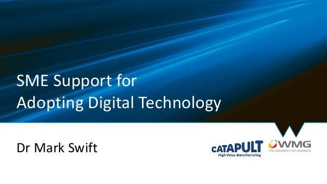 SME Support for Adopting Digital Technology Dr Mark Swift