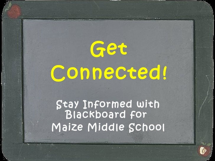 Get Connected! Stay Informed with Blackboard for  Maize Middle School