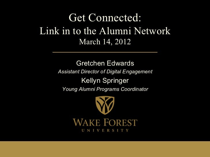 Get Connected:Link in to the Alumni Network            March 14, 2012           Gretchen Edwards    Assistant Director of ...
