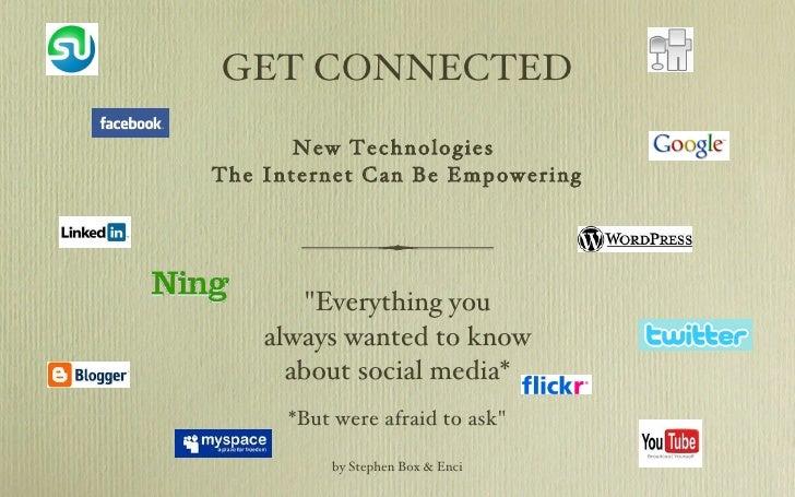 "GET CONNECTED <ul><li>New Technologies  </li></ul><ul><li>The Internet Can Be Empowering </li></ul><ul><li>""Everythin..."