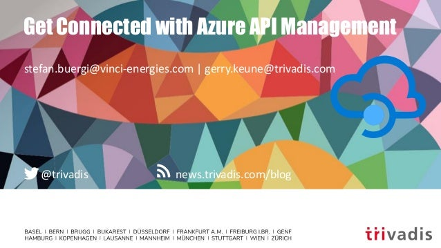 news.trivadis.com/blog@trivadis Get Connected with Azure API Management stefan.buergi@vinci-energies.com | gerry.keune@tri...