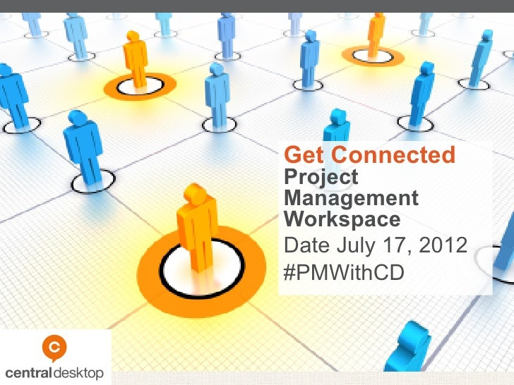 Get ConnectedProjectManagementWorkspaceDate July 17, 2012#PMWithCD