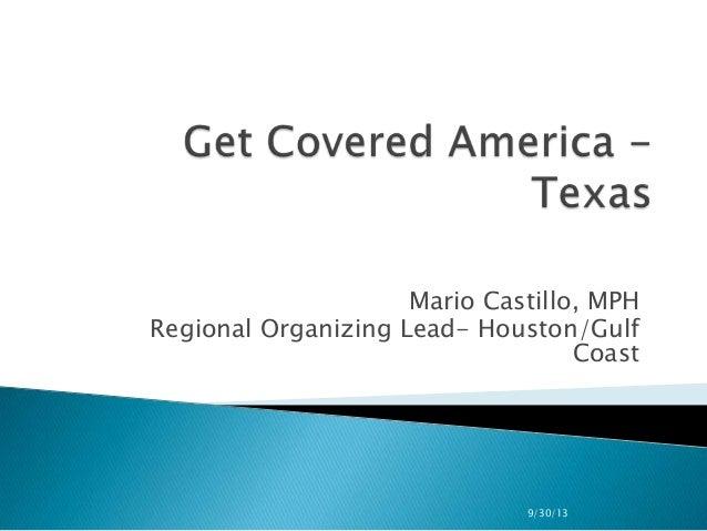 Mario Castillo, MPH Regional Organizing Lead- Houston/Gulf Coast 9/30/13