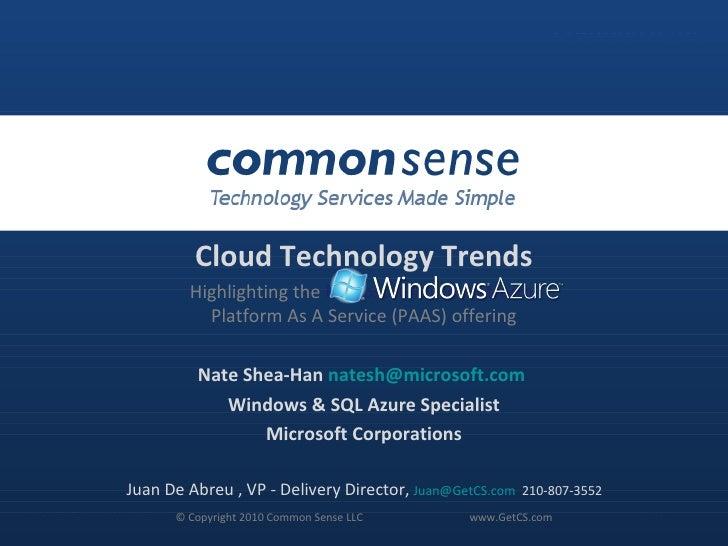 © Copyright 2010 Common Sense LLC www.GetCS.com Cloud Technology Trends Highlighting the  Microsoft Azure Platform  Platfo...