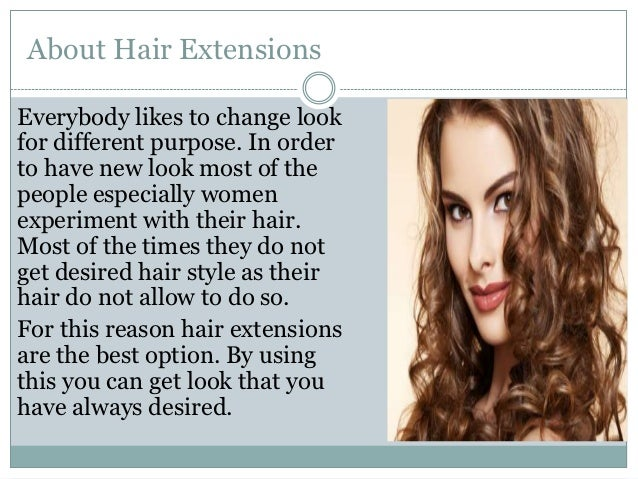 About Hair ExtensionsEverybody likes to change lookfor different purpose. In orderto have new look most of thepeople espec...