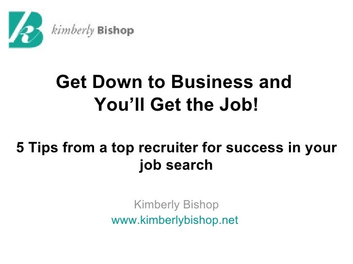 Get Down to Business and         You'll Get the Job!5 Tips from a top recruiter for success in your                  job s...