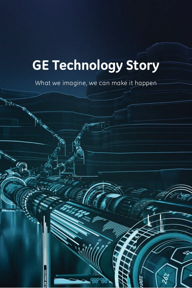 GE Technology Story What we imagine, we can make it happen