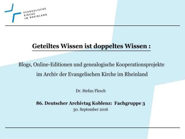 Dr. Stefan Flesch, 30. September 2016 Zu einer nutzerzentrierten Öffnung der kirchlichen Archive gehören neben dem konsequ...