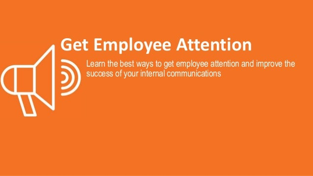 Get Employee Attention Learn the best ways to get employee attention and improve the success of your internal communicatio...