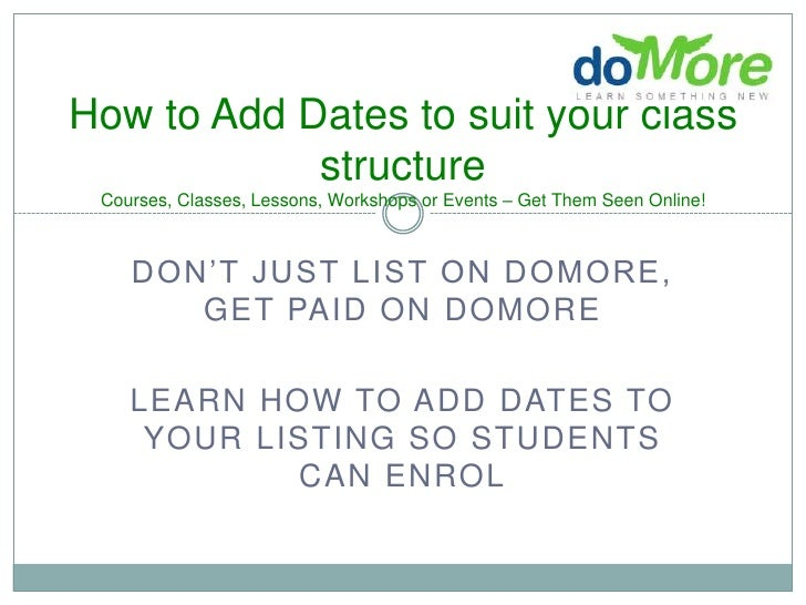 How to Add Dates to suit your class structureCourses, Classes, Lessons, Workshops or Events – Get Them Seen Online!<br />D...