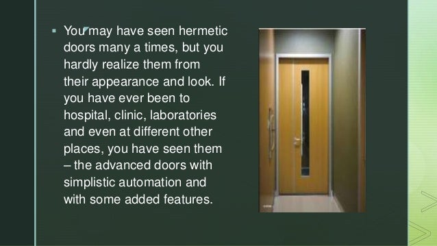 z You may have seen hermetic doors many a times, but you hardly realize them from their appearance and look. If you have ...