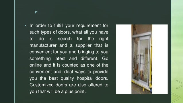 z  In order to fulfill your requirement for such types of doors, what all you have to do is search for the right manufact...