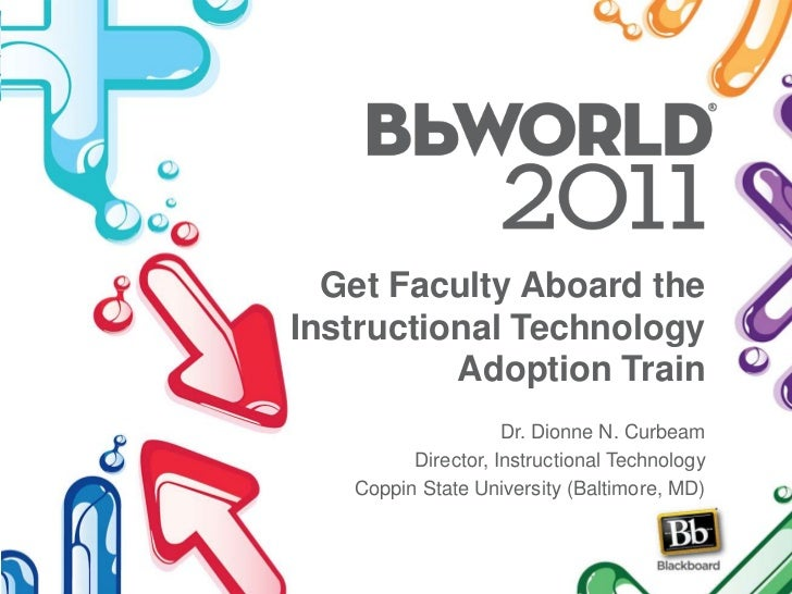 Get Faculty Aboard theInstructional Technology          Adoption Train                    Dr. Dionne N. Curbeam         Di...