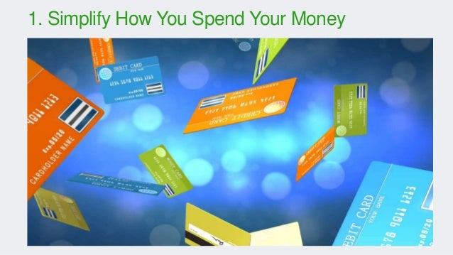 1. Simplify How You Spend Your Money