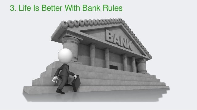 3. Life Is Better With Bank Rules