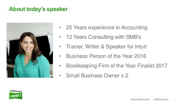 2#QBConnect@QuickBooksAU • 25 Years experience in Accounting • 12 Years Consulting with SMB's • Trainer, Writer & Speaker ...