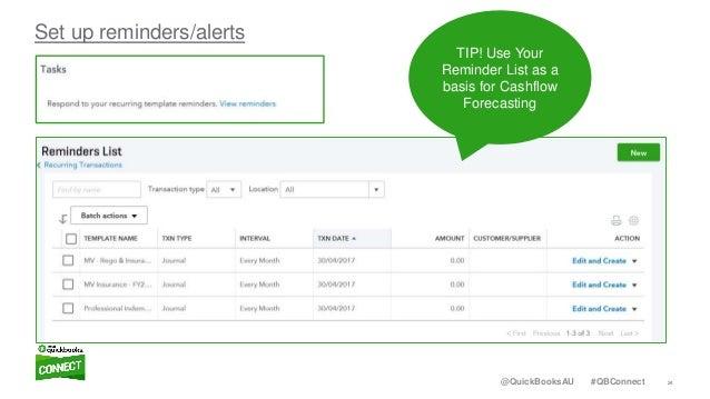 24#QBConnect@QuickBooksAU Set up reminders/alerts TIP! Use Your Reminder List as a basis for Cashflow Forecasting
