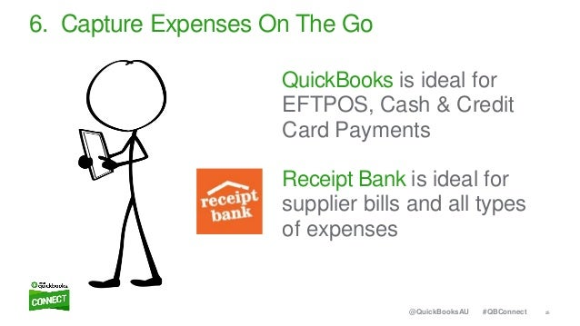 25#QBConnect@QuickBooksAU 6. Capture Expenses On The Go QuickBooks is ideal for EFTPOS, Cash & Credit Card Payments Receip...