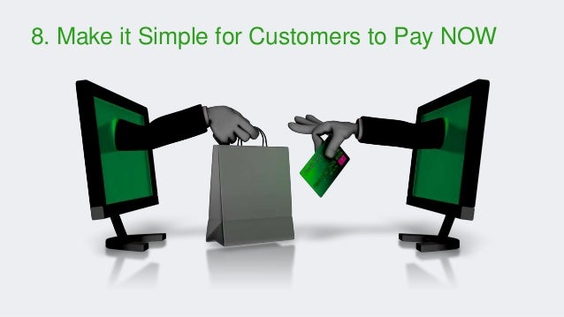 8. Make it Simple for Customers to Pay NOW