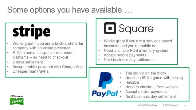 39#QBConnect@QuickBooksAU Some options you have available … • Works great if you are a brick-and-mortar company with an on...