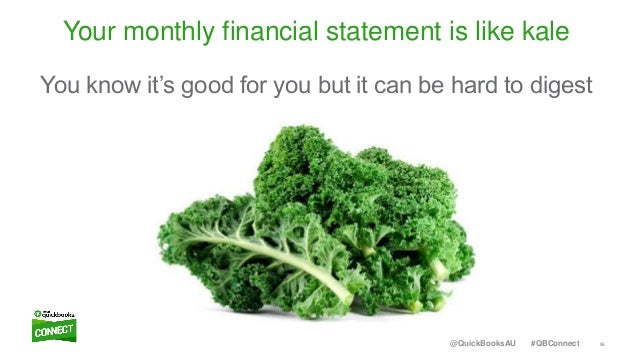 55#QBConnect@QuickBooksAU Your monthly financial statement is like kale You know it's good for you but it can be hard to d...