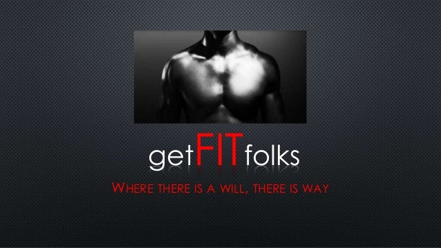 getFITfolks WHERE THERE IS A WILL, THERE IS WAY