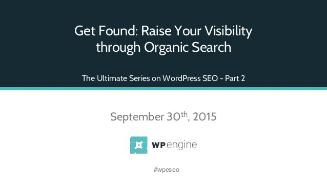 Get Found: Raise Your Visibility through Organic Search The Ultimate Series on WordPress SEO - Part 2 September 30th, 2015...