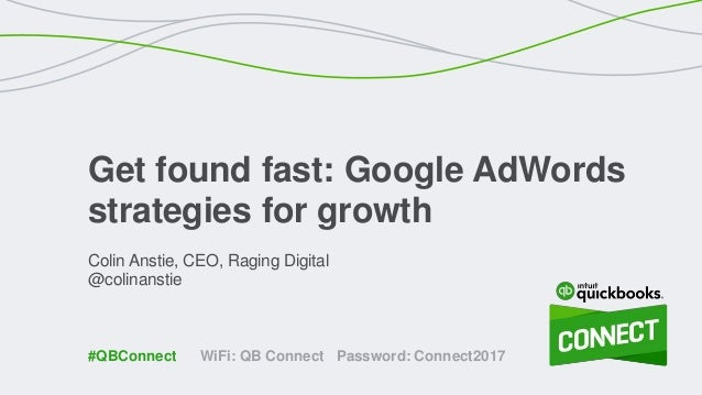 Colin Anstie, CEO, Raging Digital @colinanstie Get found fast: Google AdWords strategies for growth WiFi: QB Connect Passw...
