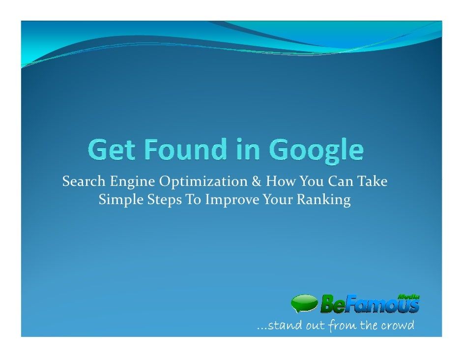 Search Engine Optimization & How You Can Take     Simple Steps To Improve Your Ranking                          …stand out...