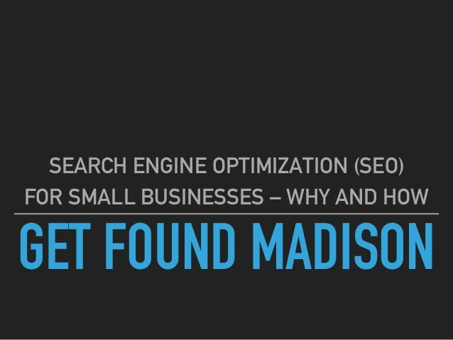 GET FOUND MADISON SEARCH ENGINE OPTIMIZATION (SEO) FOR SMALL BUSINESSES – WHY AND HOW