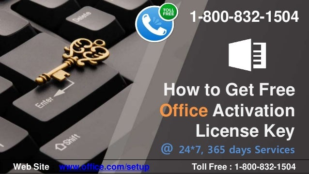 How to Get Free Office Activation License Key Web Site : www.office.com/setup Toll Free : 1-800-832-1504 1-800-832-1504 @ ...