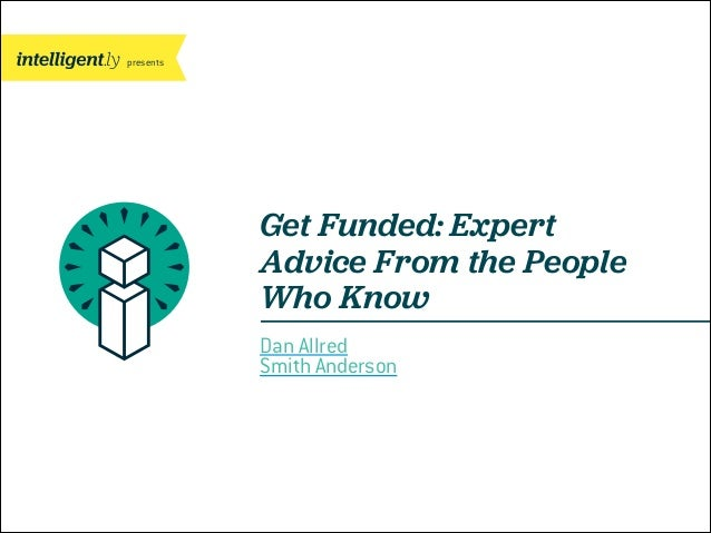 presents  Get Funded: Expert Advice From the People Who Know Dan Allred Smith Anderson