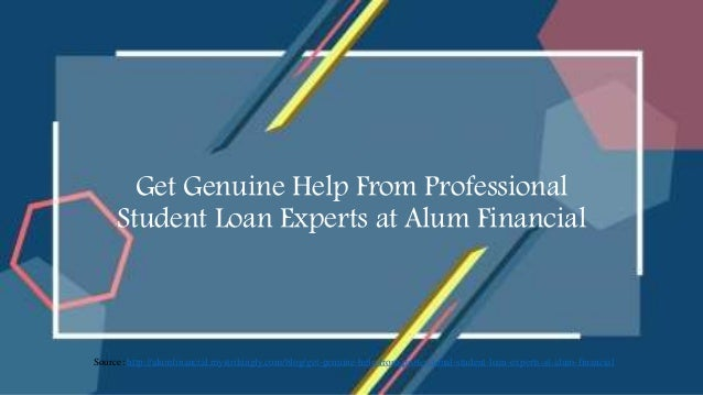 Get Genuine Help From Professional Student Loan Experts at Alum Financial Source: http://alumfinancial.mystrikingly.com/bl...