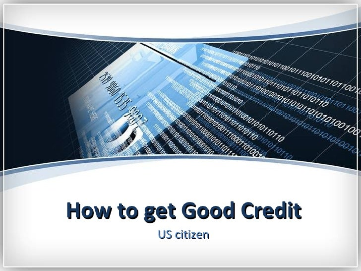 How to get Good Credit        US citizen