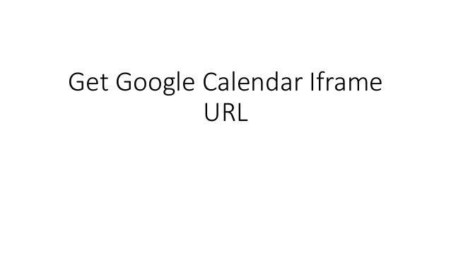 Get Google Calendar Iframe URL