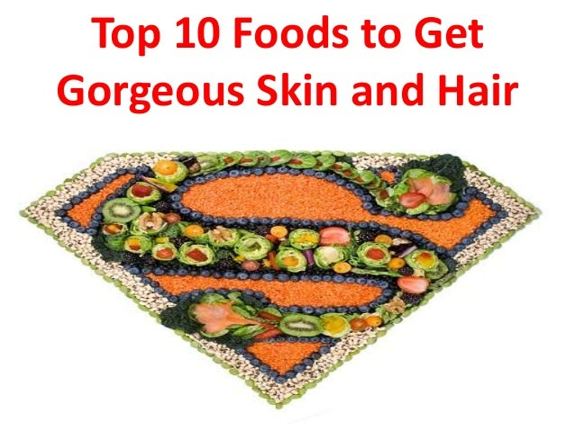 Top 10 Foods to Get Gorgeous Skin and Hair