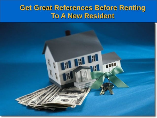 Get Great References Before RentingGet Great References Before Renting To A New ResidentTo A New Resident