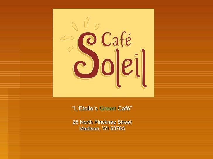 """ L'Etoile's  Green  Caf é "" 25 North Pinckney Street Madison, WI 53703"