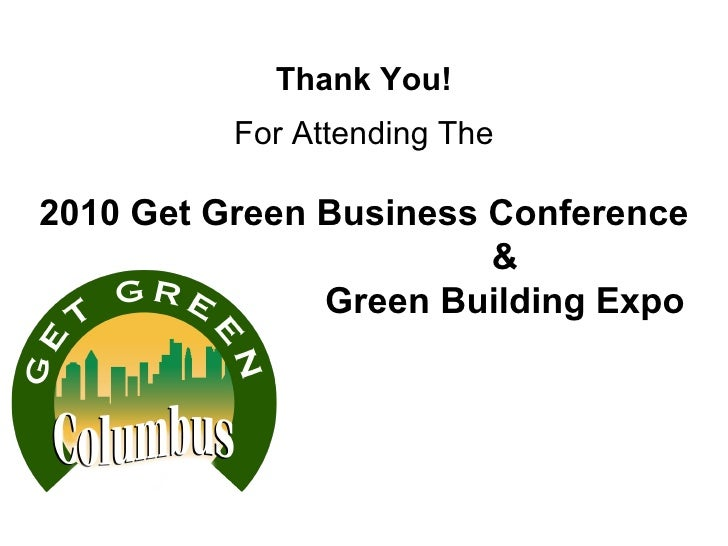Thank You! For Attending The 2010 Get Green Business Conference & Green Building Expo