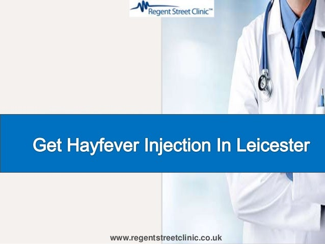 Get Hayfever Injection in Leicester www.regentstreetclinic.co.uk