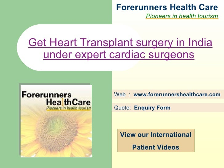 Forerunners Hea l th Care Pioneers in health tourism Web  :  www.forerunnershealthcare.com Get Heart Transplant surgery in...